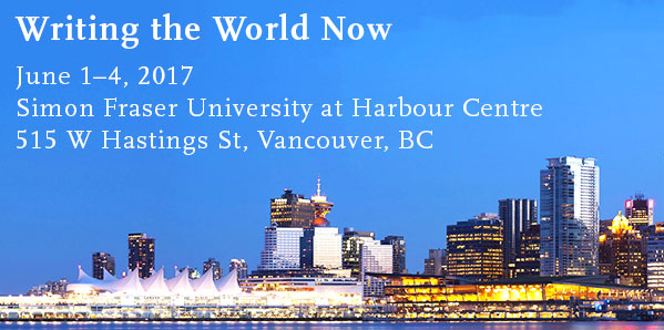 Writing the World Now, June 1–4, 2017, Simon Fraser University at Harbour Centre, 515 W Hastings St, Vancouver, BC